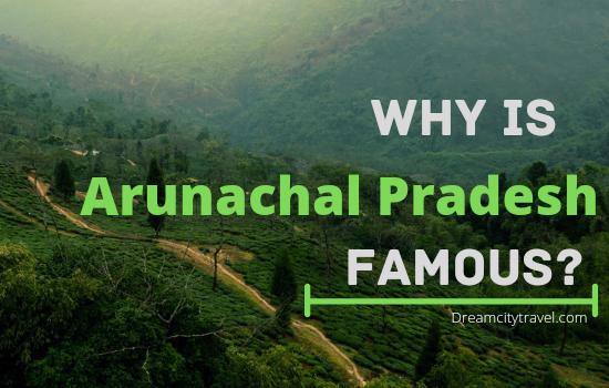 Why Arunachal Pradesh is Famous?