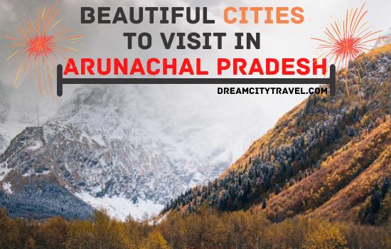 Beautiful Cities in Arunachal