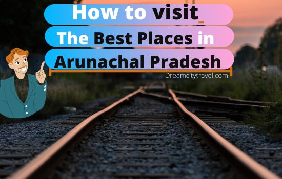 How to visit the best places in Arunachal Pradesh