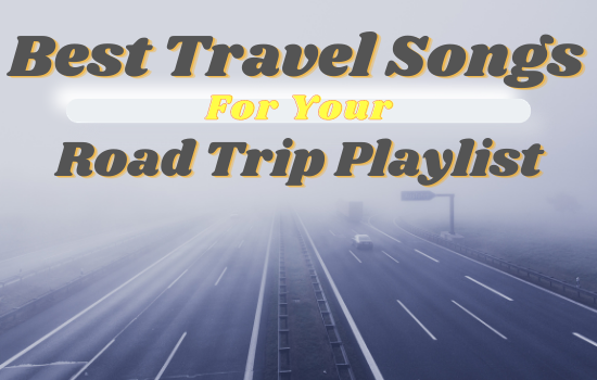 Travel Songs For Road Trip Playlist