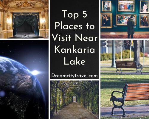 Top 5 places to visit near Kankaria Lake