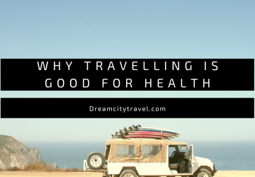 Why Travelling Is Good For Health?