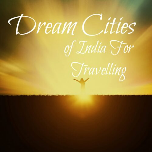 Dream Cities Of India For Travel